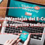 Tienda Online Ventajas del e-commerce frente a los negocios tradicionales