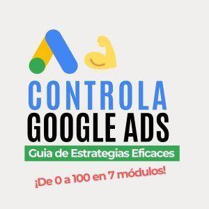 Controla Google Ads - de 0 a 100 en 7 Módulos
