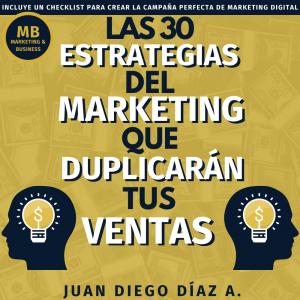 as 30 Estrategias del Marketing que Duplicarán tus Ventas